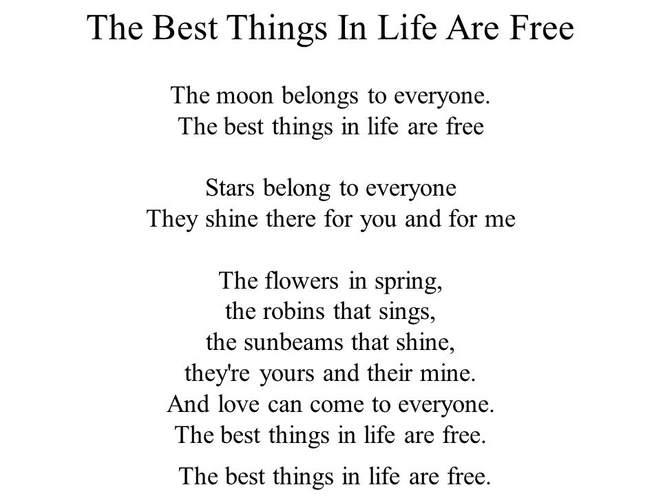 The Best Things In Life Are Free The moon belongs to everyone. The best things in life are free Stars belong to everyone They shine there for you and