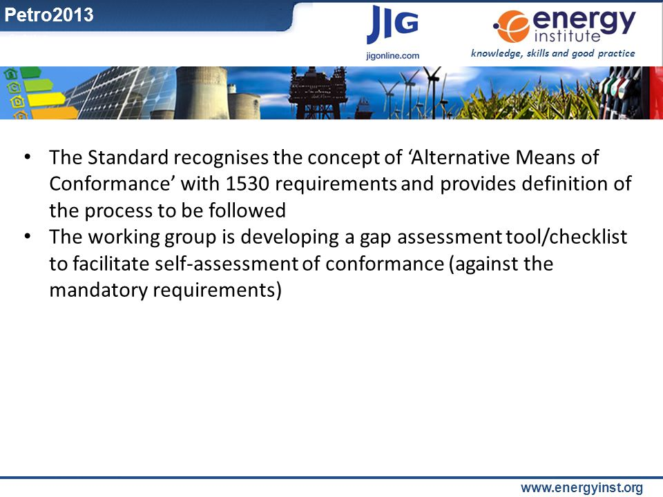 knowledge, skills and good practice www.energyinst.org The Standard recognises the concept of 'Alternative Means of Conformance' with 1530 requirement