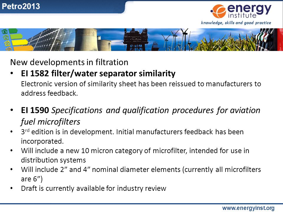 knowledge, skills and good practice www.energyinst.org New developments in filtration EI 1582 filter/water separator similarity Electronic version of