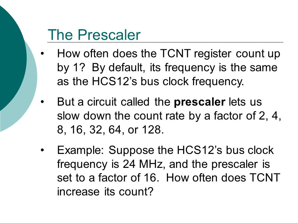 The Prescaler How often does the TCNT register count up by 1.