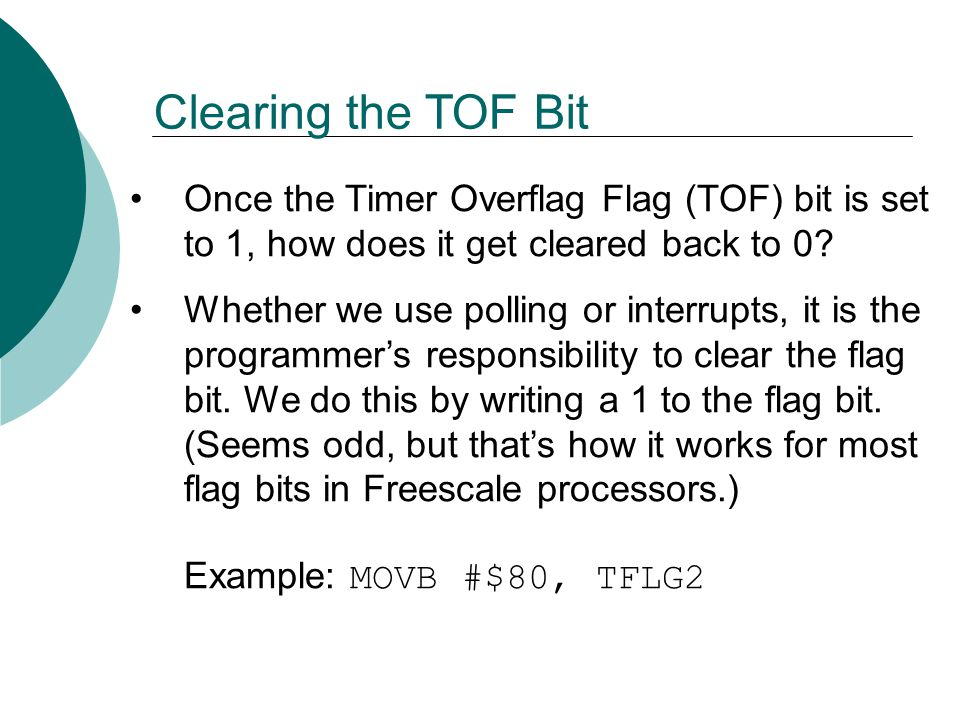 Clearing the TOF Bit Once the Timer Overflag Flag (TOF) bit is set to 1, how does it get cleared back to 0.