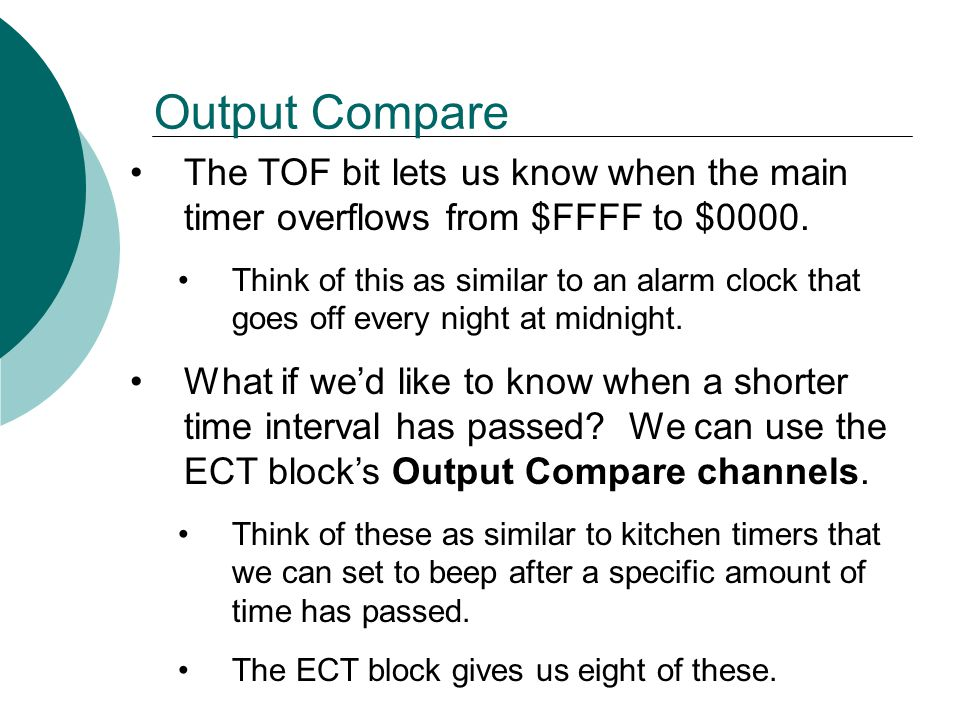Output Compare The TOF bit lets us know when the main timer overflows from $FFFF to $0000.