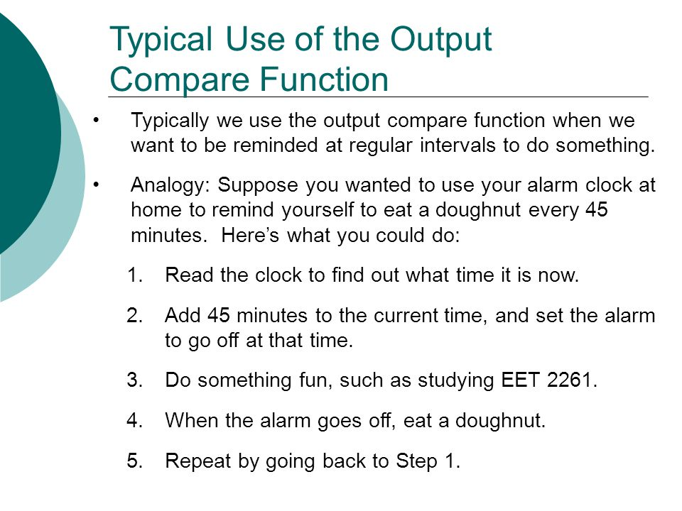 Typical Use of the Output Compare Function Typically we use the output compare function when we want to be reminded at regular intervals to do something.