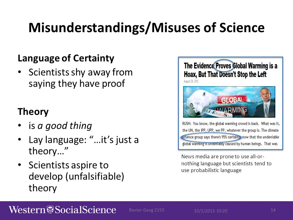 "Misunderstandings/Misuses of Science Language of Certainty Scientists shy away from saying they have proof Theory is a good thing Lay language: ""…it's"