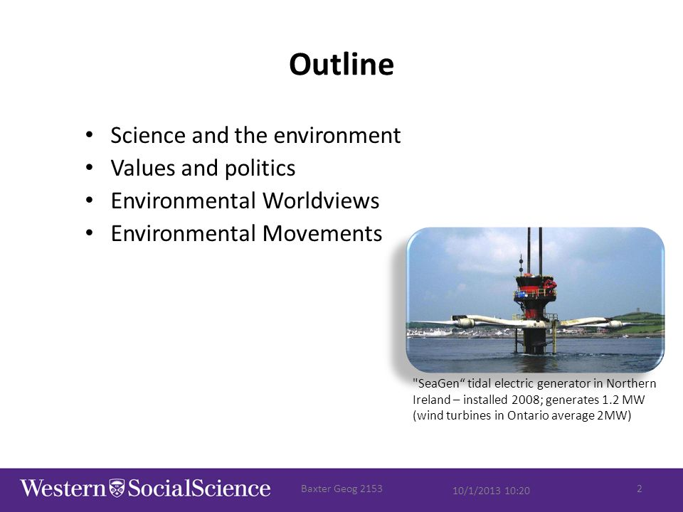 Outline Science and the environment Values and politics Environmental Worldviews Environmental Movements 10/1/2013 10:20 Baxter Geog 21532