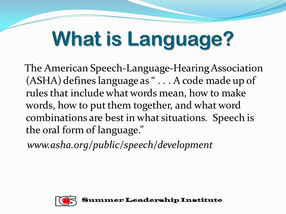 What is Language.The American Speech-Language-Hearing Association (ASHA) defines language as ...