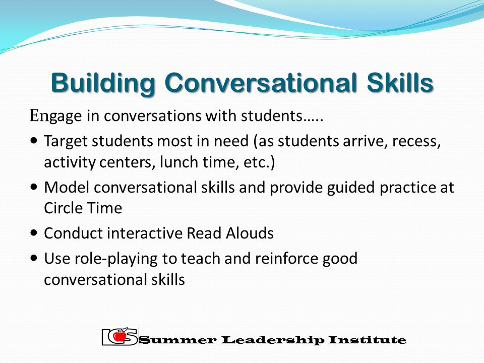 Building Conversational Skills Engage in conversations with students…..
