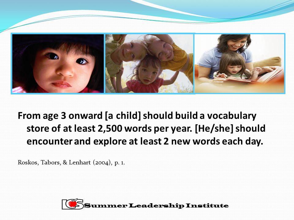 From age 3 onward [a child] should build a vocabulary store of at least 2,500 words per year.