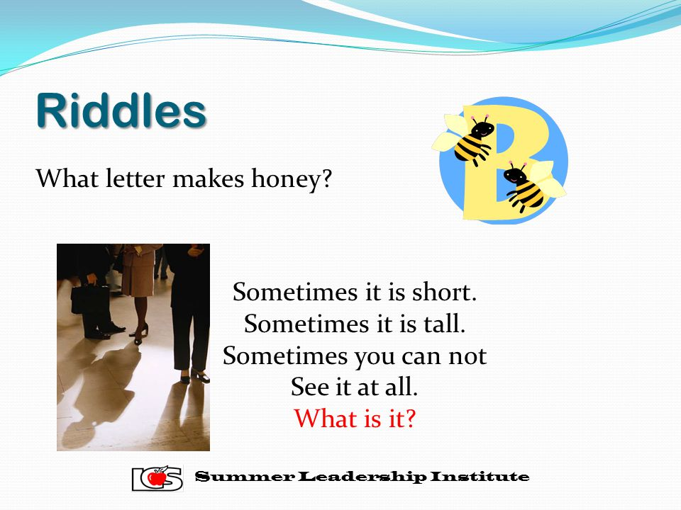Riddles What letter makes honey.Sometimes it is short.