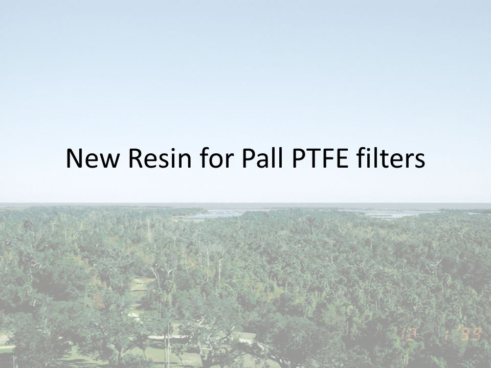 New Resin for Pall PTFE filters
