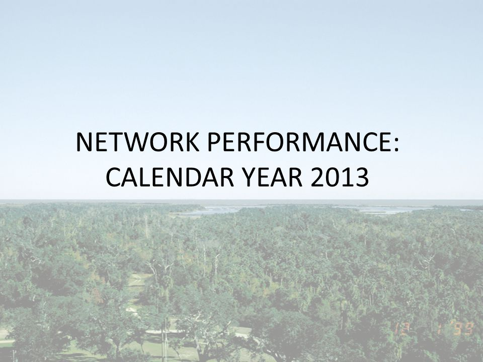 NETWORK PERFORMANCE: CALENDAR YEAR 2013