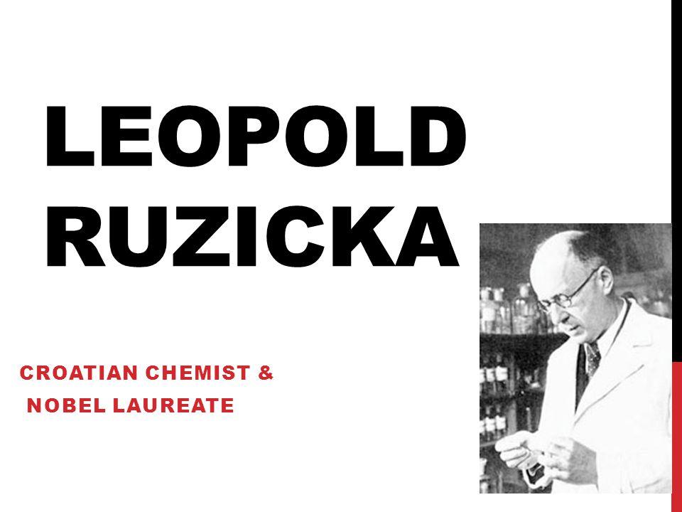 LEOPOLD RUZICKA CROATIAN CHEMIST & NOBEL LAUREATE