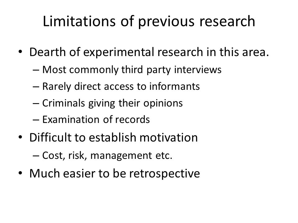 Limitations of previous research Dearth of experimental research in this area.