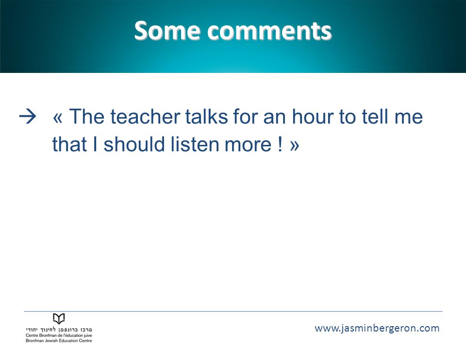 www.jasminbergeron.com  « The teacher talks for an hour to tell me that I should listen more .