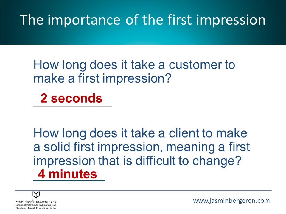 www.jasminbergeron.com How long does it take a customer to make a first impression.