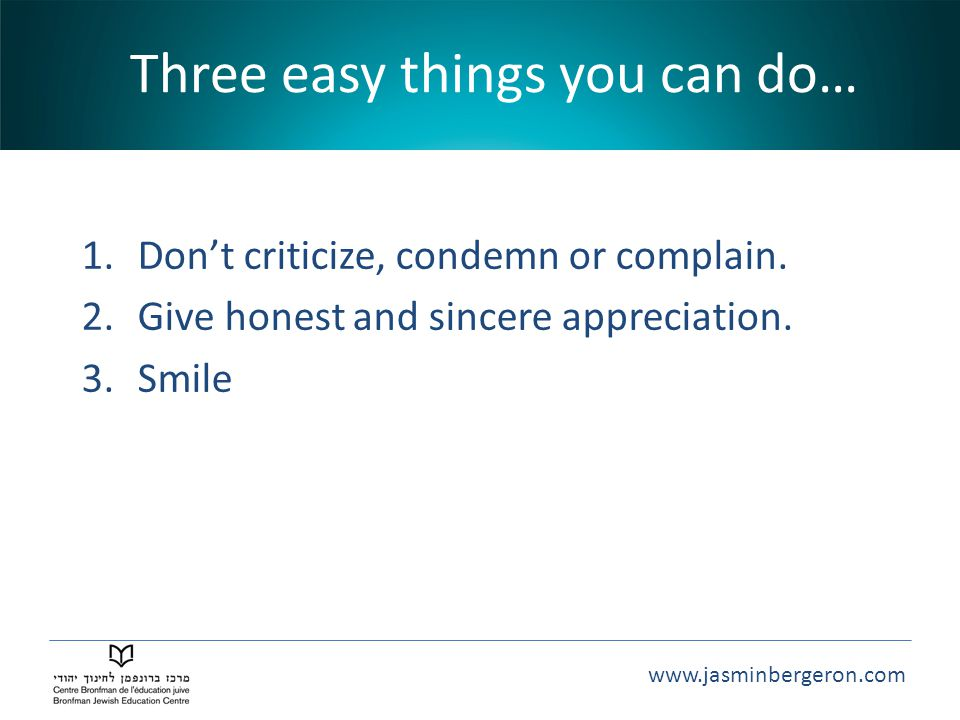 www.jasminbergeron.com Three easy things you can do… 1.Don't criticize, condemn or complain.