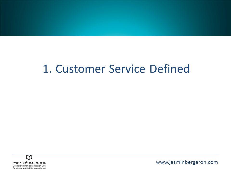 www.jasminbergeron.com 1.Customer Service Defined