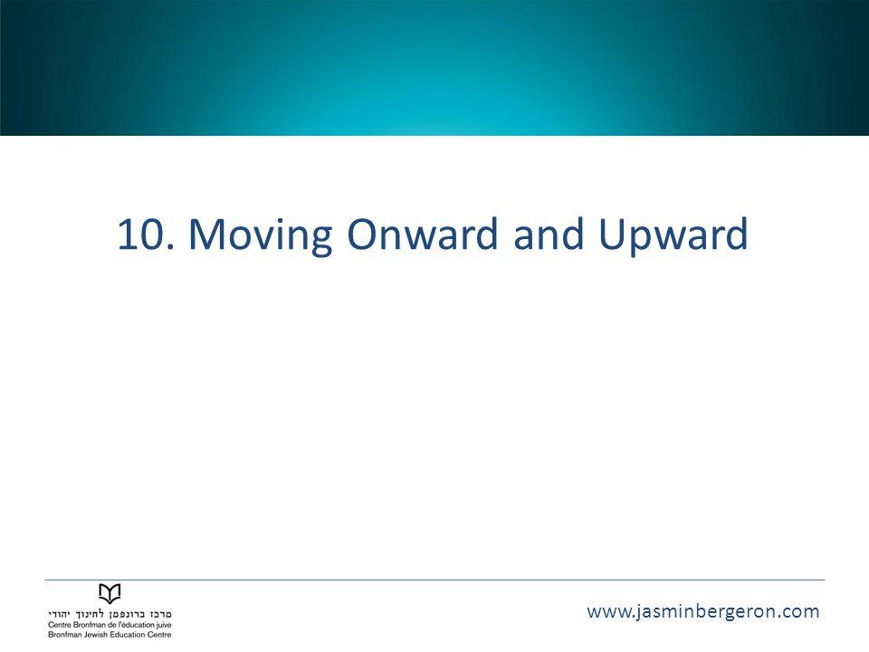 www.jasminbergeron.com 10. Moving Onward and Upward
