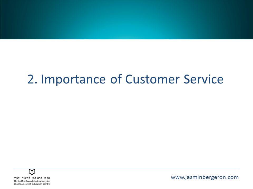 www.jasminbergeron.com 2. Importance of Customer Service