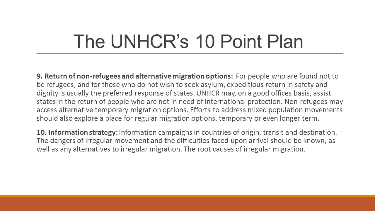 The UNHCR's 10 Point Plan 9. Return of non-refugees and alternative migration options: For people who are found not to be refugees, and for those who