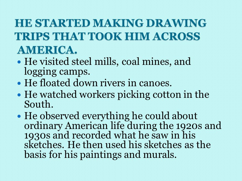 HE STARTED MAKING DRAWING TRIPS THAT TOOK HIM ACROSS AMERICA.