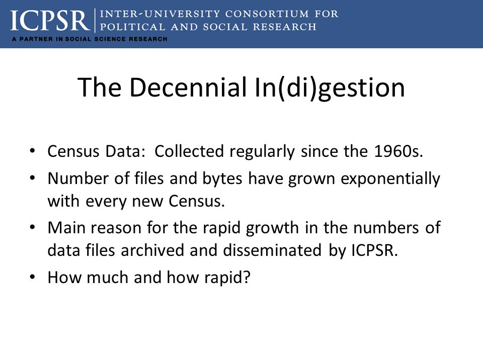 The Decennial In(di)gestion Census Data: Collected regularly since the 1960s.