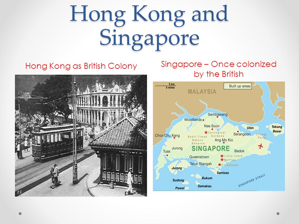 Hong Kong and Singapore Hong Kong as British Colony Singapore – Once colonized by the British