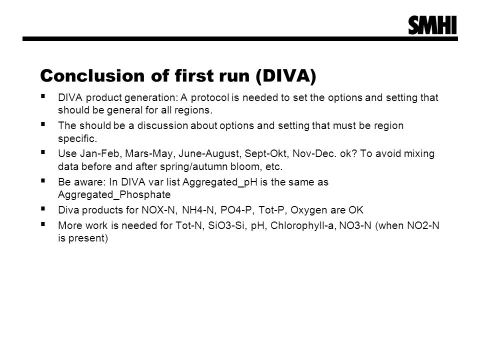 Conclusion of first run (DIVA)  DIVA product generation: A protocol is needed to set the options and setting that should be general for all regions.