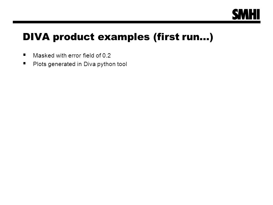 DIVA product examples (first run…)  Masked with error field of 0.2  Plots generated in Diva python tool