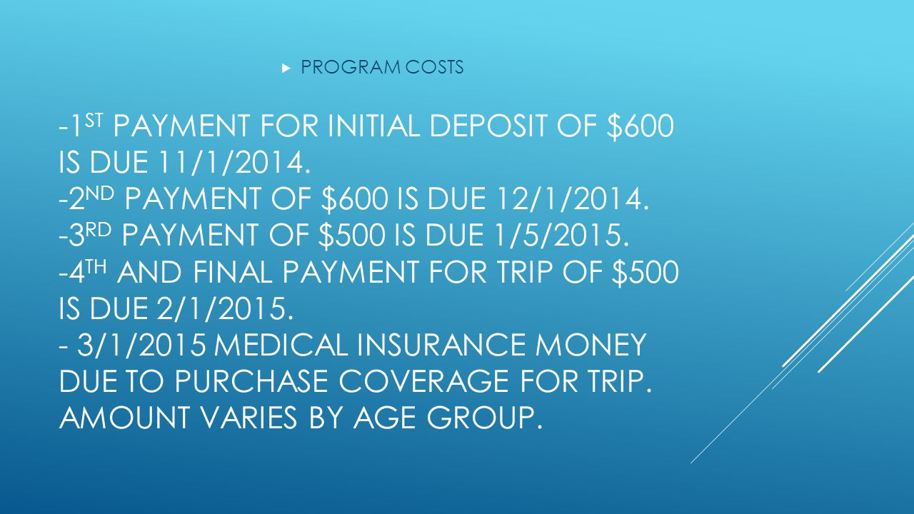 -1 ST PAYMENT FOR INITIAL DEPOSIT OF $600 IS DUE 11/1/2014.