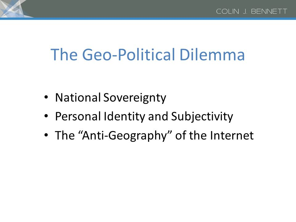 The Geo-Political Dilemma National Sovereignty Personal Identity and Subjectivity The Anti-Geography of the Internet