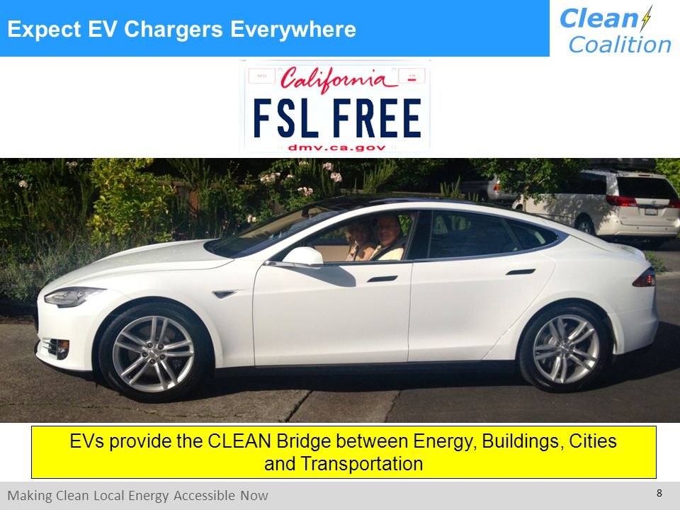 Making Clean Local Energy Accessible Now 8 Expect EV Chargers Everywhere EVs provide the CLEAN Bridge between Energy, Buildings, Cities and Transportation