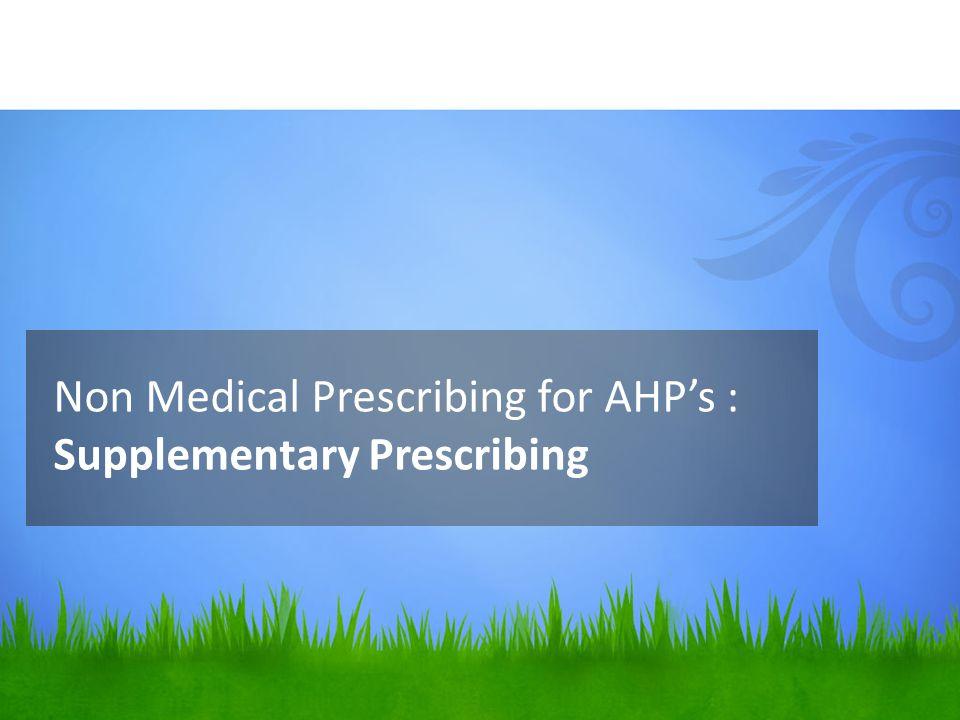 Non Medical Prescribing for AHP's : Supplementary Prescribing