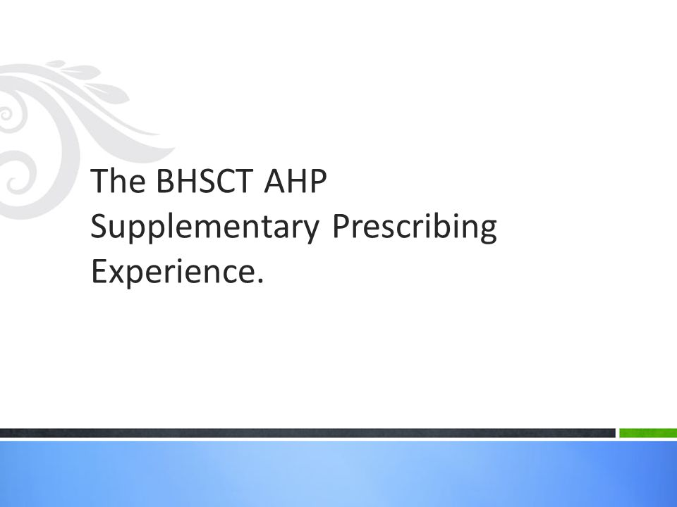 The BHSCT AHP Supplementary Prescribing Experience.