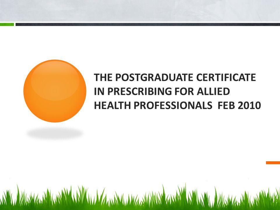 THE POSTGRADUATE CERTIFICATE IN PRESCRIBING FOR ALLIED HEALTH PROFESSIONALS FEB 2010