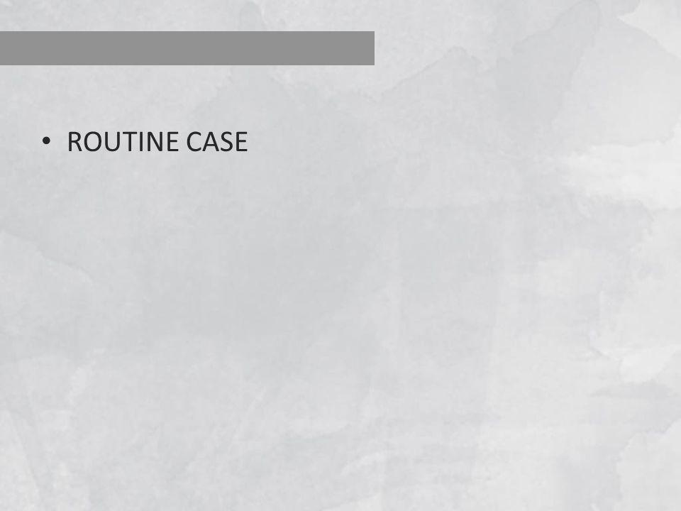ROUTINE CASE
