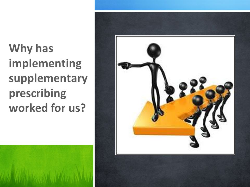 Why has implementing supplementary prescribing worked for us?