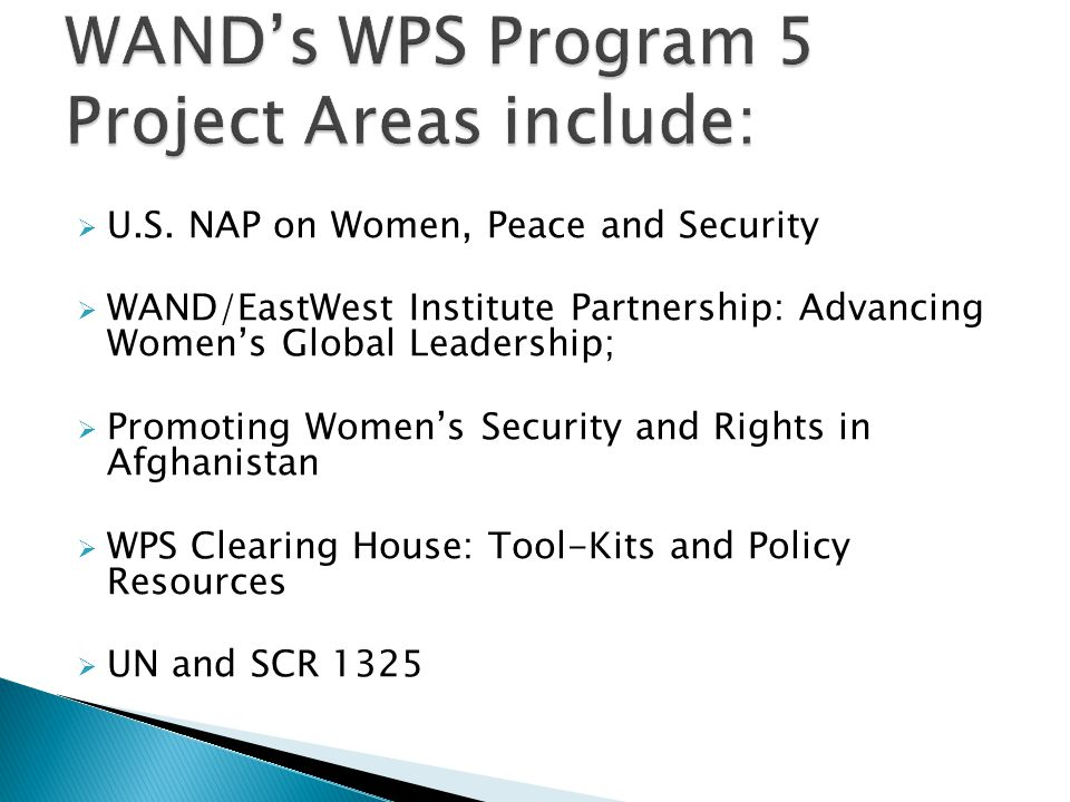  U.S. NAP on Women, Peace and Security  WAND/EastWest Institute Partnership: Advancing Women's Global Leadership;  Promoting Women's Security and R