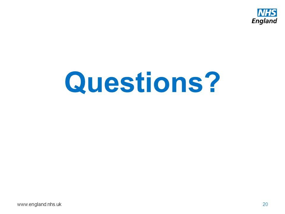 www.england.nhs.uk Questions? 20