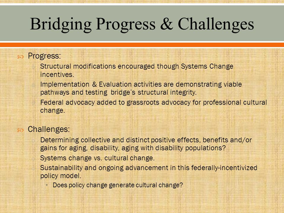  Progress: o Structural modifications encouraged though Systems Change incentives.