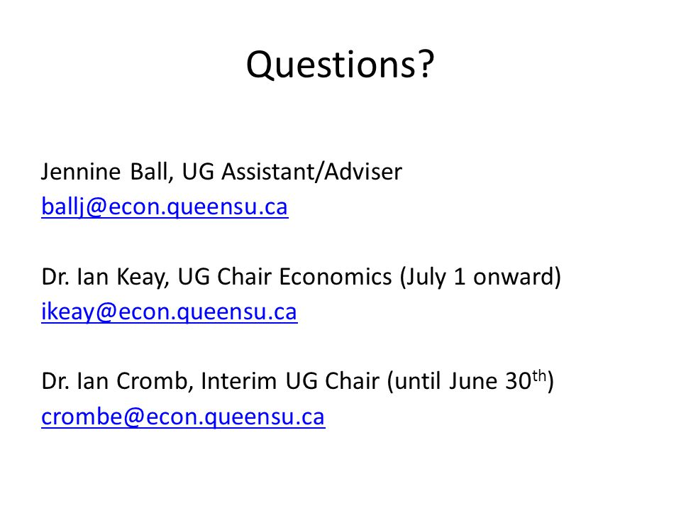 Questions. Jennine Ball, UG Assistant/Adviser ballj@econ.queensu.ca Dr.