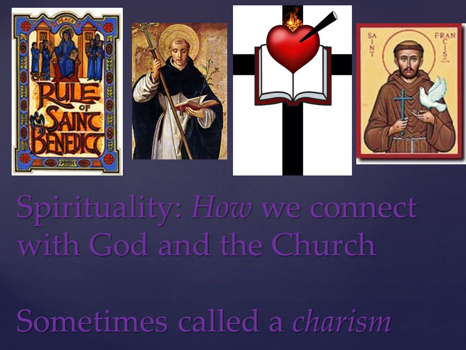 Spirituality: How we connect with God and the Church Sometimes called a charism