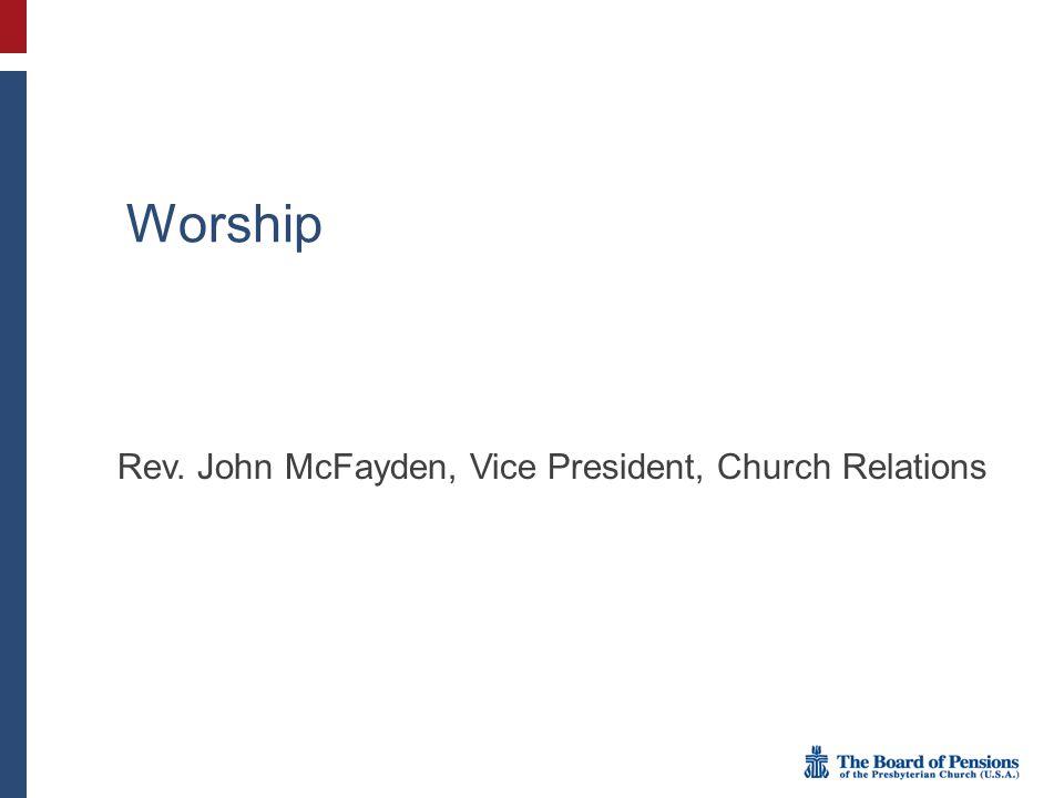 Worship Rev. John McFayden, Vice President, Church Relations