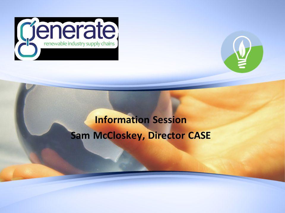 Information Session Sam McCloskey, Director CASE
