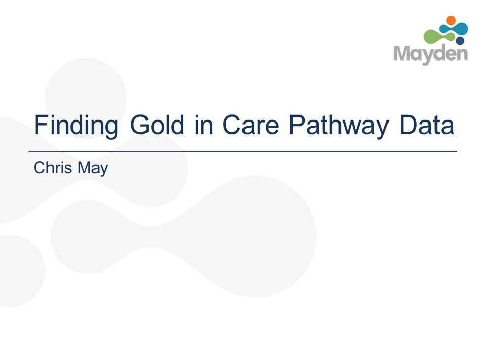 Finding Gold in Care Pathway Data Chris May