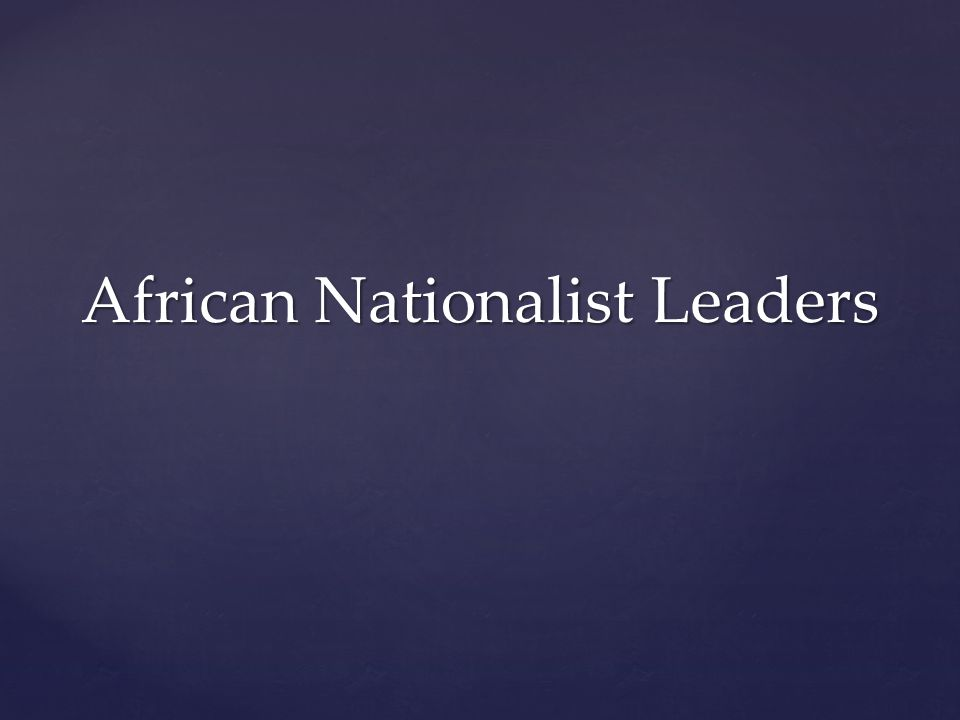 African Nationalist Leaders