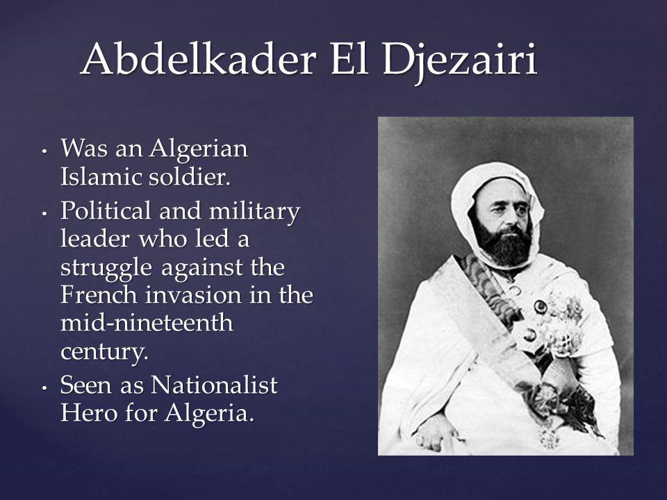Was an Algerian Islamic soldier. Was an Algerian Islamic soldier.