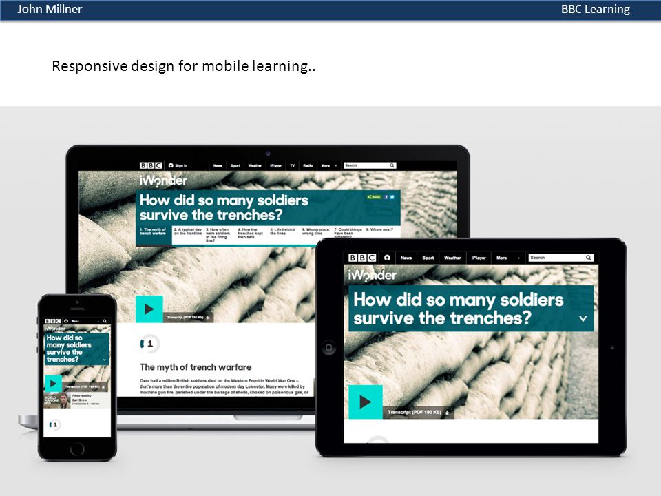 BBC LearningJohn Millner Responsive design for mobile learning..