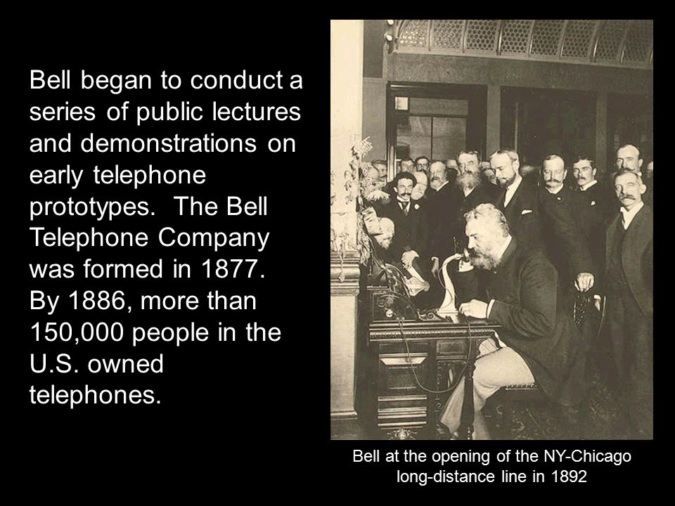 Bell began to conduct a series of public lectures and demonstrations on early telephone prototypes.