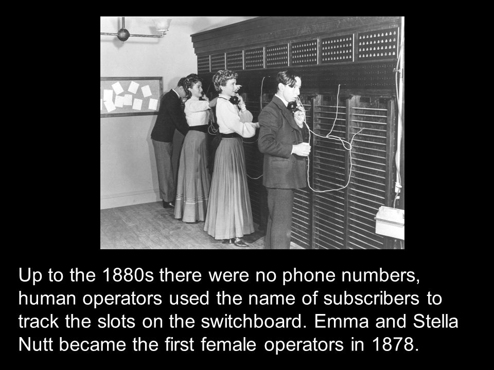 Up to the 1880s there were no phone numbers, human operators used the name of subscribers to track the slots on the switchboard.